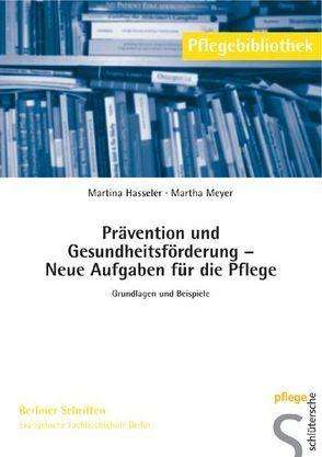 Prävention und Gesundheitsförderung – Neue Aufgaben für die Pflege von Hasseler,  Martina, Meyer,  Martha