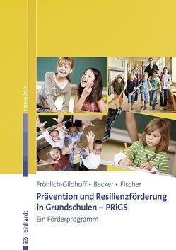 Prävention und Resilienzförderung in Grundschulen – PRiGS von Becker,  Jutta, Fischer,  Sibylle, Fröhlich-Gildhoff,  Klaus