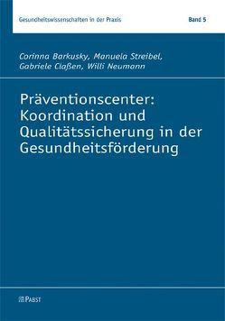 Präventionscenter: Koordination und Qualitätssicherung in der Gesundheitsförderung von Barkusky,  Corinna, Claßen,  Gabriele, Neumann,  Willi, Streibel,  Manuela