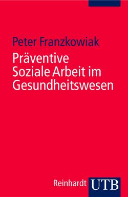 Präventive Soziale Arbeit im Gesundheitswesen von Franzkowiak,  Peter