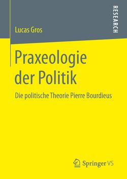 Praxeologie der Politik von Gros,  Lucas