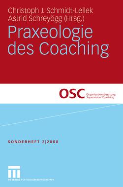 Praxeologie des Coaching von Schmidt-Lellek,  Christoph J., Schreyögg,  Astrid