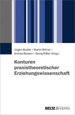 Konturen praxistheoretischer Erziehungswissenschaft von Bittner,  Martin, Bossen,  Andrea, Budde,  Juergen, Rißler,  Georg