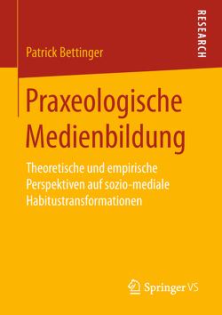 Praxeologische Medienbildung von Bettinger,  Patrick