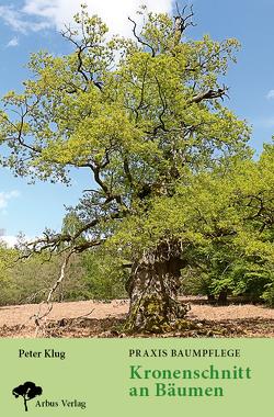 Praxis Baumpflege – Kronenschnitt an Bäumen von Klug,  Peter