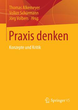 Praxis denken von Alkemeyer,  Thomas, Schürmann,  Volker, Volbers,  Jörg