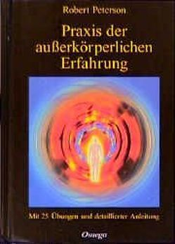 Praxis der ausserkörperlichen Erfahrung von Bongart,  Gisela, Peterson,  Robert, Tart,  Charles