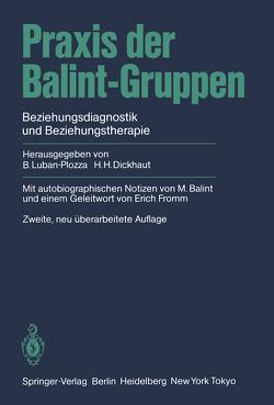 Praxis der Balint-Gruppen von Antonelli,  F., Balint,  E., Balint,  M., Bastiaans,  J., Clyne,  M.B., Dickhaut,  H.H., Dickhaut,  Hans H., Eicke,  D., Fromm,  Erich, Furrer,  W.L., Garrone,  G., Guyotat,  J., Knoepfel,  H.-K., Labhardt,  F., Luban-Plozza,  B., Luban-Plozza,  Boris, Moreau,  A., Pöldinger,  W., Sapir,  M., Trenkel,  A.