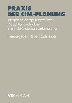 Praxis der CIM-Planung von Schneider,  Robert