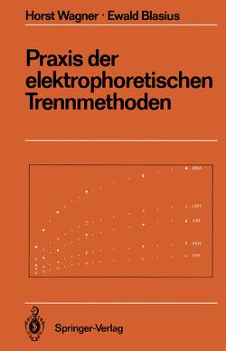 Praxis der elektrophoretischen Trennmethoden von Blasius,  Ewald, Wagner,  Horst