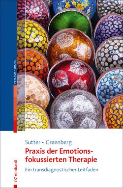 Praxis der Emotionsfokussierten Therapie von Greenberg,  Leslie, Sutter,  Marielle