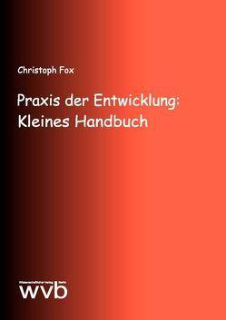 Praxis der Entwicklung: Kleines Handbuch von Fox,  Christoph
