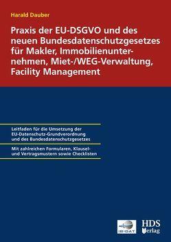 Praxis der EU-DSGVO und des neuen Bundesdatenschutzgesetzes für Makler, Immobilienunternehmen, Miet-/WEG-Verwaltung, Facility Management von Dauber,  Harald