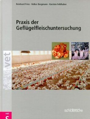 Praxis der Geflügelfleischuntersuchung von Bergmann,  Volker, Fehlhaber,  Karsten, Fries,  Reinhard