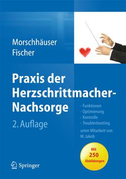 Praxis der Herzschrittmacher-Nachsorge von Fischer,  Wilhelm, Jakob,  Michael, Morschhäuser,  Diana