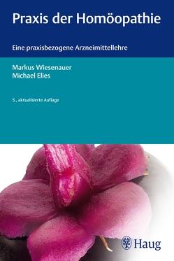 Praxis der Homöopathie von Elies,  Michael, Wiesenauer,  Markus