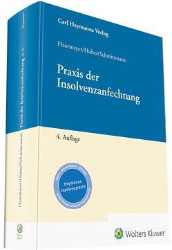 Praxis der Insolvenzanfechtung von Haarmeyer,  Hans, Huber,  Michael, Schmittmann,  Jens M