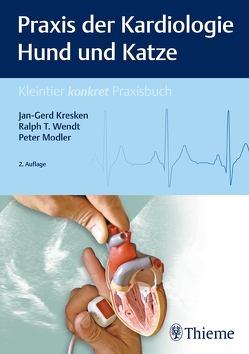 Praxis der Kardiologie Hund und Katze von Kresken,  Jan-Gerd, Modler,  Peter, Wendt,  Ralph T.