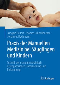 Praxis der Manuellen Medizin bei Säuglingen und Kindern von Buchmann,  Johannes, Schnellbacher,  Thomas, Seifert,  Irmgard