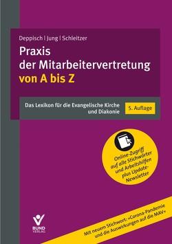 Praxis der Mitarbeitervertretung von A bis Z von Deppisch,  Dr Herbert, Jung,  Robert, Schleitzer,  Erhard