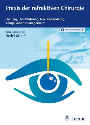 Praxis der refraktiven Chirurgie von Uthoff,  Detlef