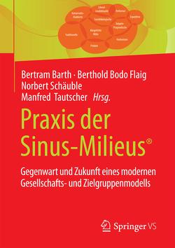 Praxis der Sinus-Milieus® von Barth,  Bertram, Flaig,  Berthold Bodo, Schäuble,  Norbert, Tautscher,  Manfred