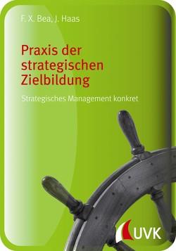 Praxis der strategischen Zielbildung von Bea,  Franz Xaver, Haas,  Jürgen
