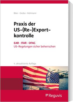 Praxis der US-(Re-)Exportkontrolle von Böer,  Jürgen, Groba,  Alexander, Hohmann,  Harald