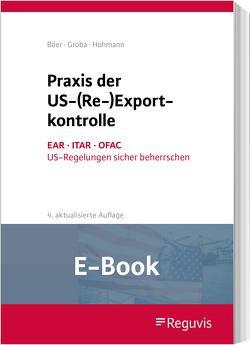 Praxis der US-(Re-)Exportkontrolle (E-Book) von Böer,  Jürgen, Groba,  Alexander, Hohmann,  Harald