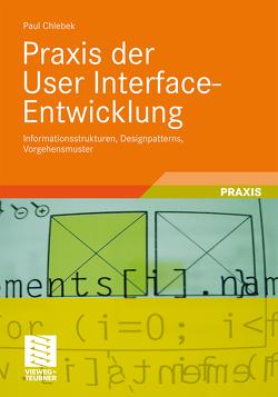 Praxis der User Interface-Entwicklung von Chlebek,  Paul
