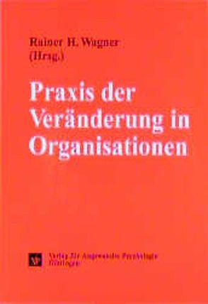 Praxis der Veränderung in Organisationen von Wagner,  Rainer H