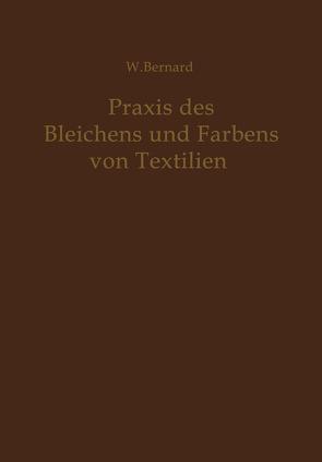 Praxis des Bleichens und Färbens von Textilien von Bernard,  W.