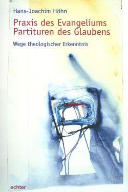 Praxis des Evangeliums. Partituren des Glaubens von Höhn,  Hans-Joachim