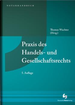 Praxis des Handels- und Gesellschaftsrechts von Wachter,  Thomas
