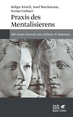Praxis des Mentalisierens von Brockmann,  Josef, Kirsch,  Holger, Taubner,  Svenja