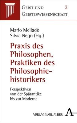 Praxis des Philosophierens, Praktiken der Historiographie von Meliado,  Mario, Negri,  Silvia