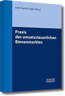 Praxis des umsatzsteuerlichen Binnenmarktes von CMS Hasche Sigle,  Rechtsanwälte und Steuerberater
