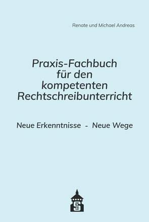 Praxis-Fachbuch für den kompetenten Rechtschreibunterricht von Andreas,  Michael, Andreas,  Renate