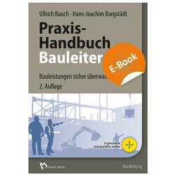 Praxis-Handbuch Bauleiter – E-Book (PDF) von Bargstädt,  Hans-Joachim, Bauch,  Ullrich