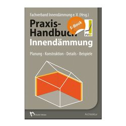 Praxis-Handbuch Innendämmung – E-Book (PDF) von Fachverband Innendämmung e.V.,  FVI