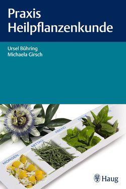 Praxis Heilpflanzenkunde von Bühring,  Ursel, Girsch,  Michaela