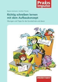 Praxis Impulse / Richtig schreiben lernen mit dem Aufbaukonzept von Hartmann,  Regina, Thomé,  Günther