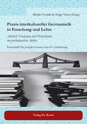 Praxis interkultureller Germanistik in Forschung und Lehre von Nyemb,  Bertin, Yowa,  Serge