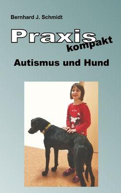 Praxis kompakt: Autismus und Hund von Schmidt,  Bernhard J.