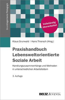 Praxishandbuch Lebensweltorientierte Soziale Arbeit von Grunwald,  Klaus, Thiersch,  Hans