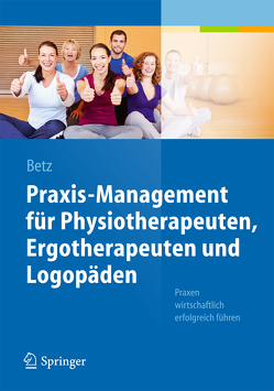 Praxis-Management für Physiotherapeuten, Ergotherapeuten und Logopäden von Betz,  Barbara