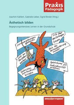 Praxis Pädagogik / Ästhetisch bilden von Binder,  Sigrid, Kahlert,  Joachim, Lieber,  Gabriele