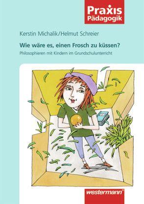 Praxis Pädagogik / Wie wäre es, einen Frosch zu küssen? von Michalik,  Kerstin, Schreier,  Helmut