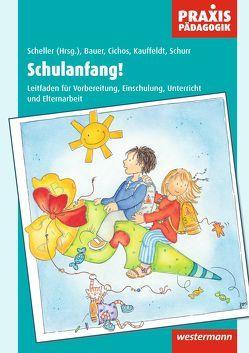 Praxis Pädagogik / Schulanfang! von Bauer,  Rosemarie, Cichos,  Monika, Kauffeldt,  Heinz-Jürgen, Scheller,  Heidrun, Schurr,  Rita