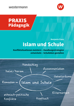 Praxis Pädagogik / Islam und Schule von Franz,  Benjamin